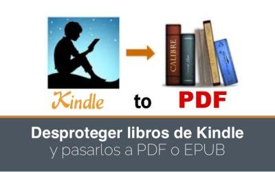 Cómo desproteger libros de Amazon kindle y convertirlos a epub y pdf.