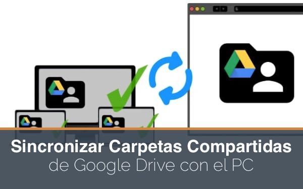 Sincronizar carpetas compartidas de Google Drive con el PC
